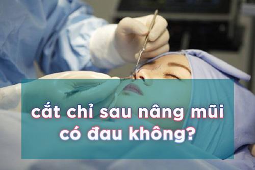 cắt chỉ sau nâng mũi có đau không