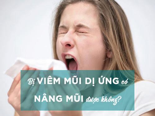 bị viêm mũi dị ứng có nâng mũi được không